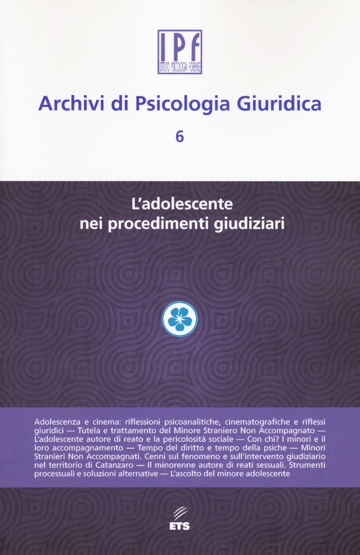 Archivi di psicologia giuridica. Vol. 6: L' adolescente nei procedimenti giudiziari