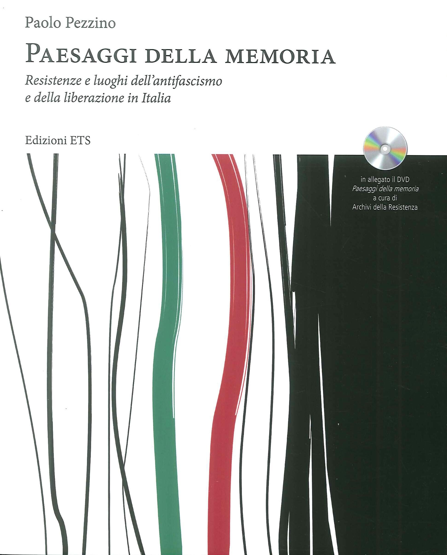 Paesaggi della memoria. Resistenza e luoghi dell'antifascismo e della liberazione in italia. Con DVD