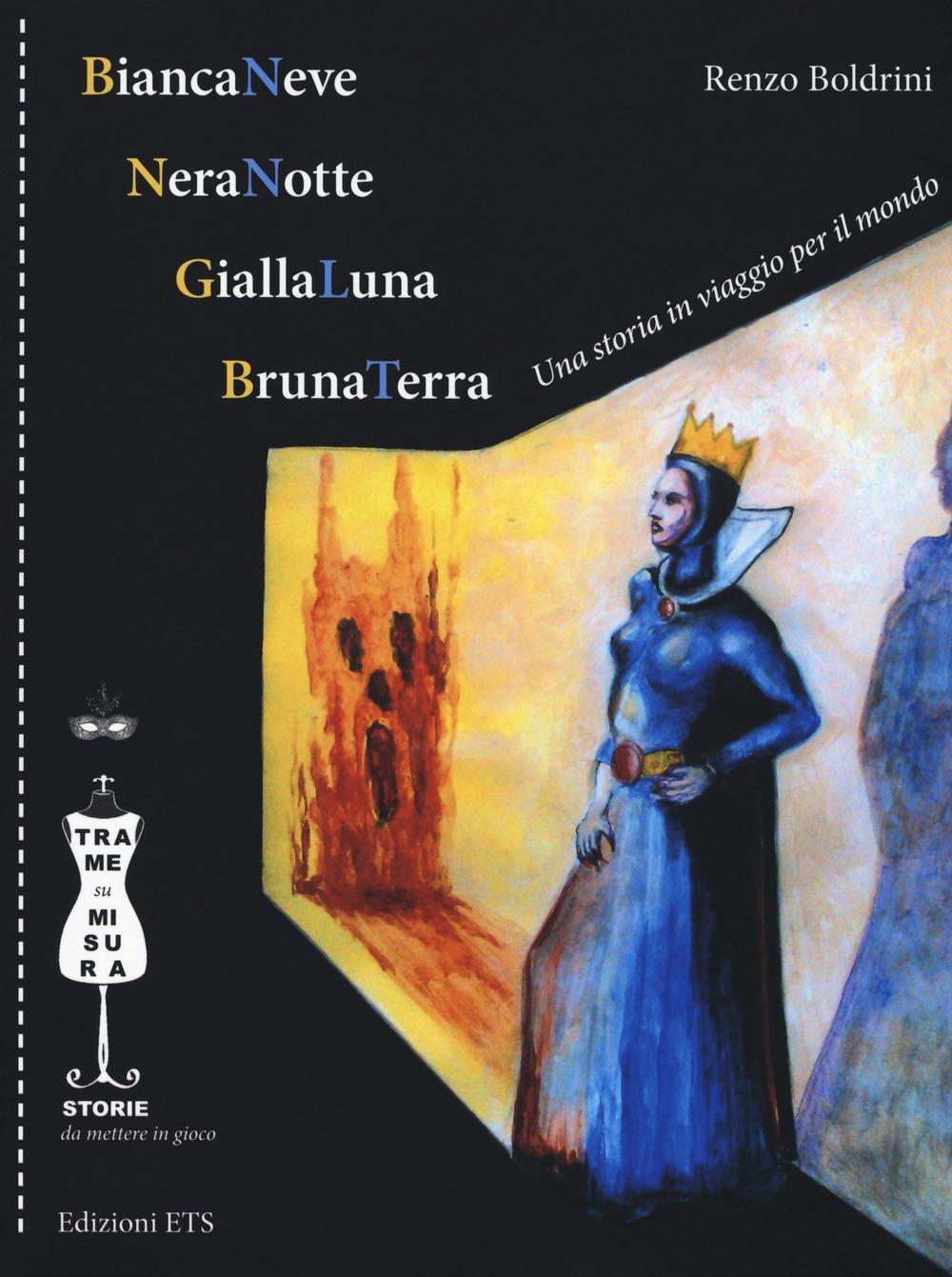 BiancaNeve, NeraNotte, GiallaLuna, BrunaTerra. Una storia in viaggio per il mondo. Ediz. illustrata