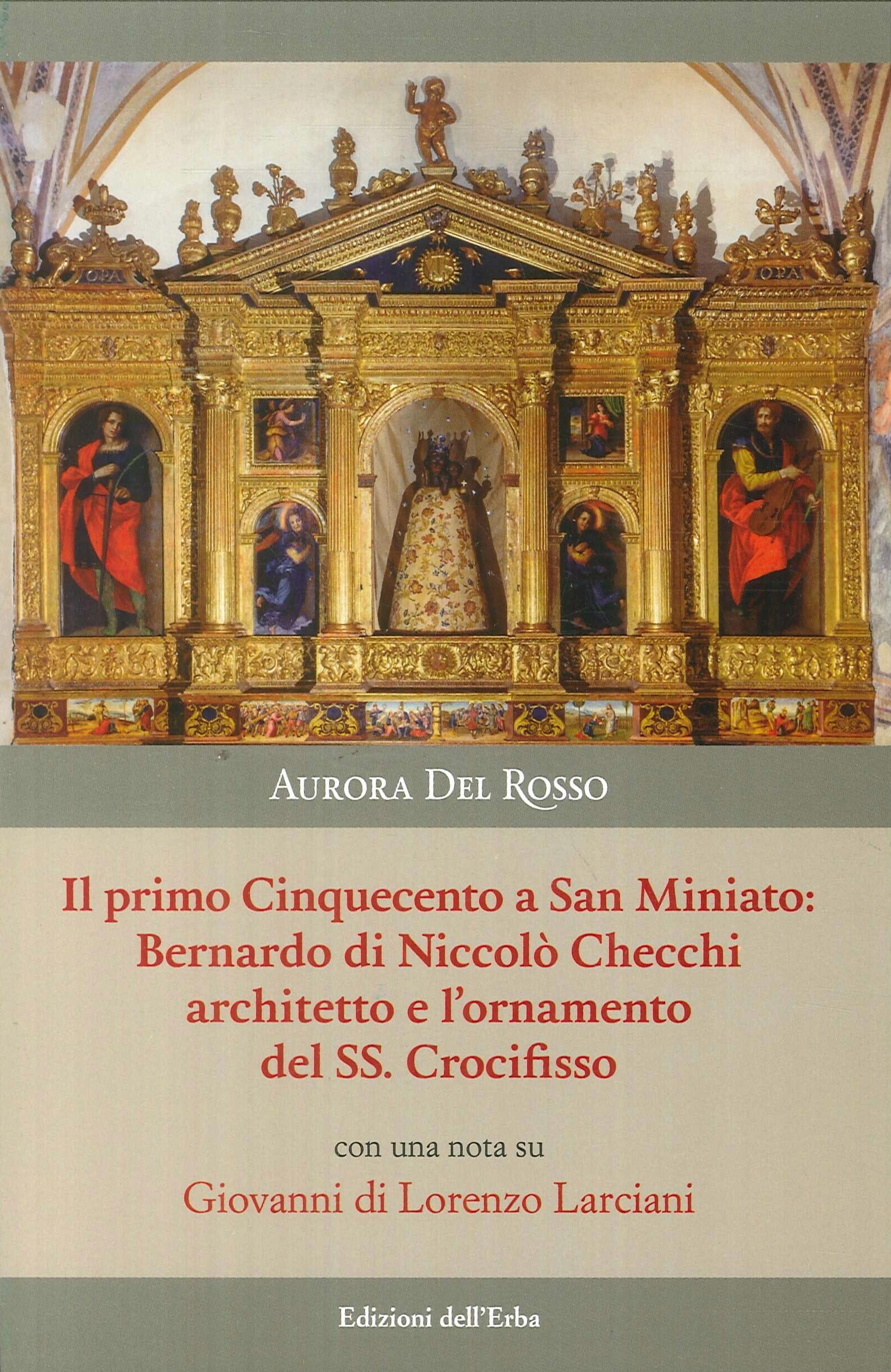 Il primo Cinquecento a San Miniato:Bernardo di Niccolò Checchi architetto e l'ornamento del Santissimo Crocifisso con una nota su Giovanni di Lorenzo Larciani.