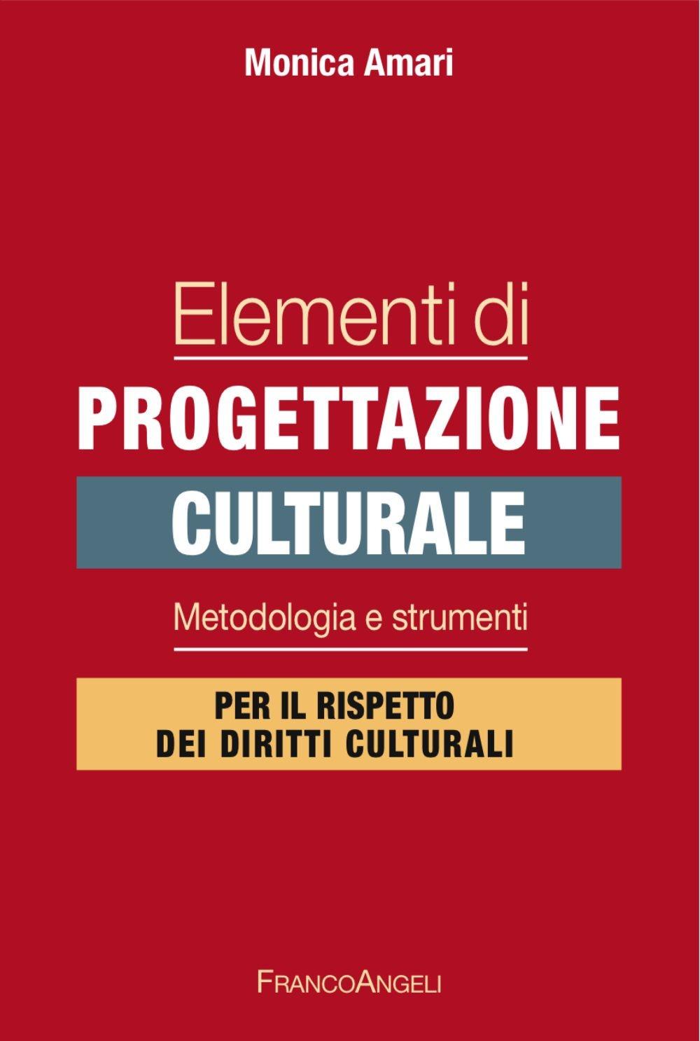 Elementi di progettazione culturale. Metodologia e strumenti per il rispetto dei diritti culturali