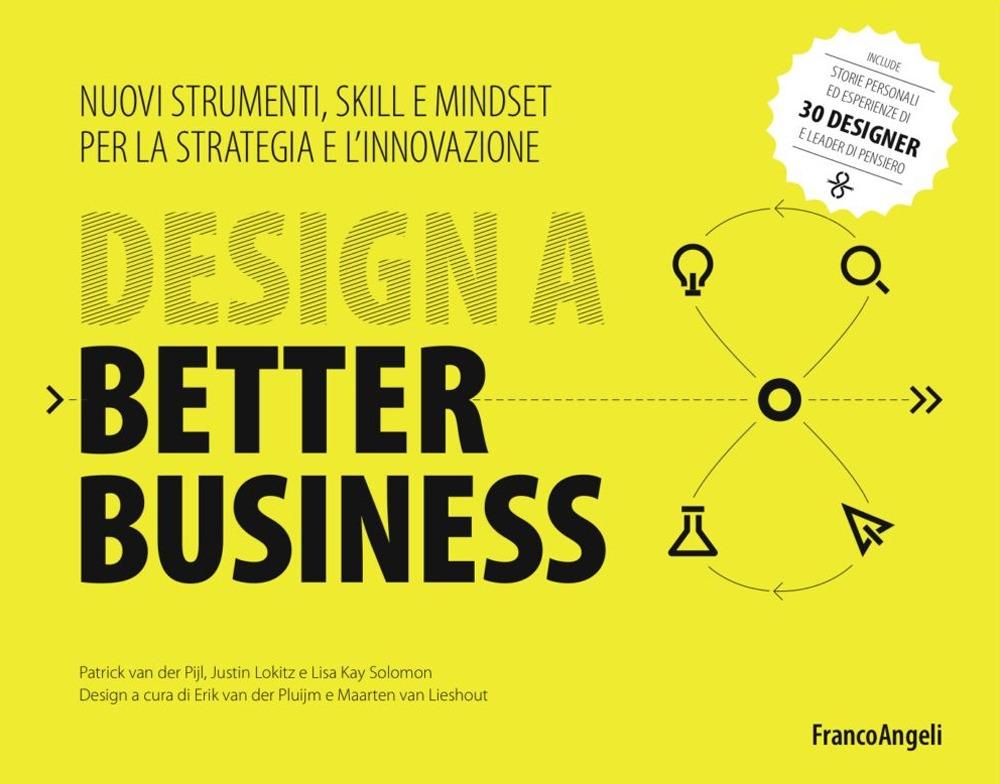 Design a better business. Nuovi strumenti, skill e mindset per la strategia e l'innovazione