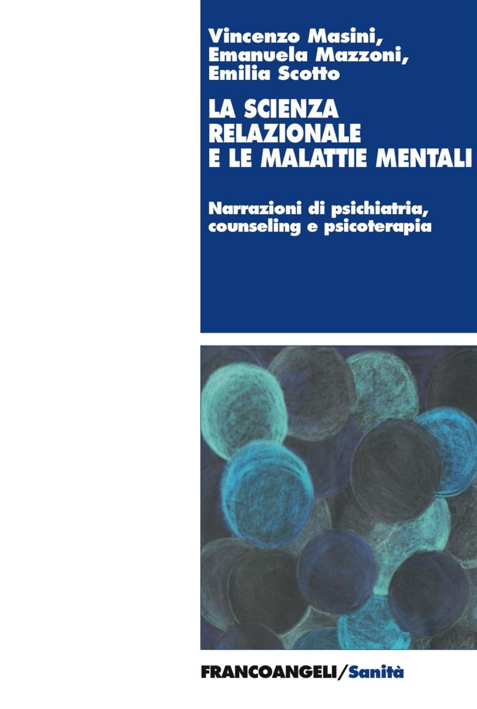 La scienza relazionale e le malattie mentali. Narrazioni di psichiatria, counseling e psicoterapia