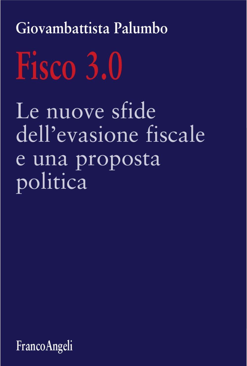 Fisco 3.0. Le nuove sfide dell'evasione fiscale e una proposta politica