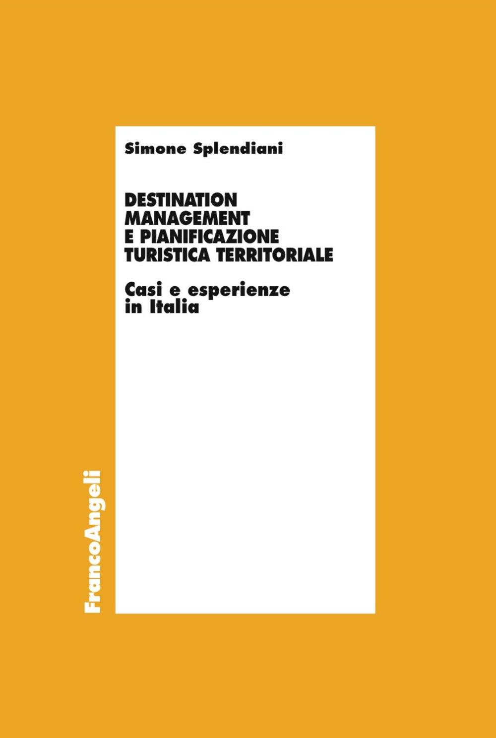 Destination management e pianificazione turistica territoriale. Casi e esperienze in Italia