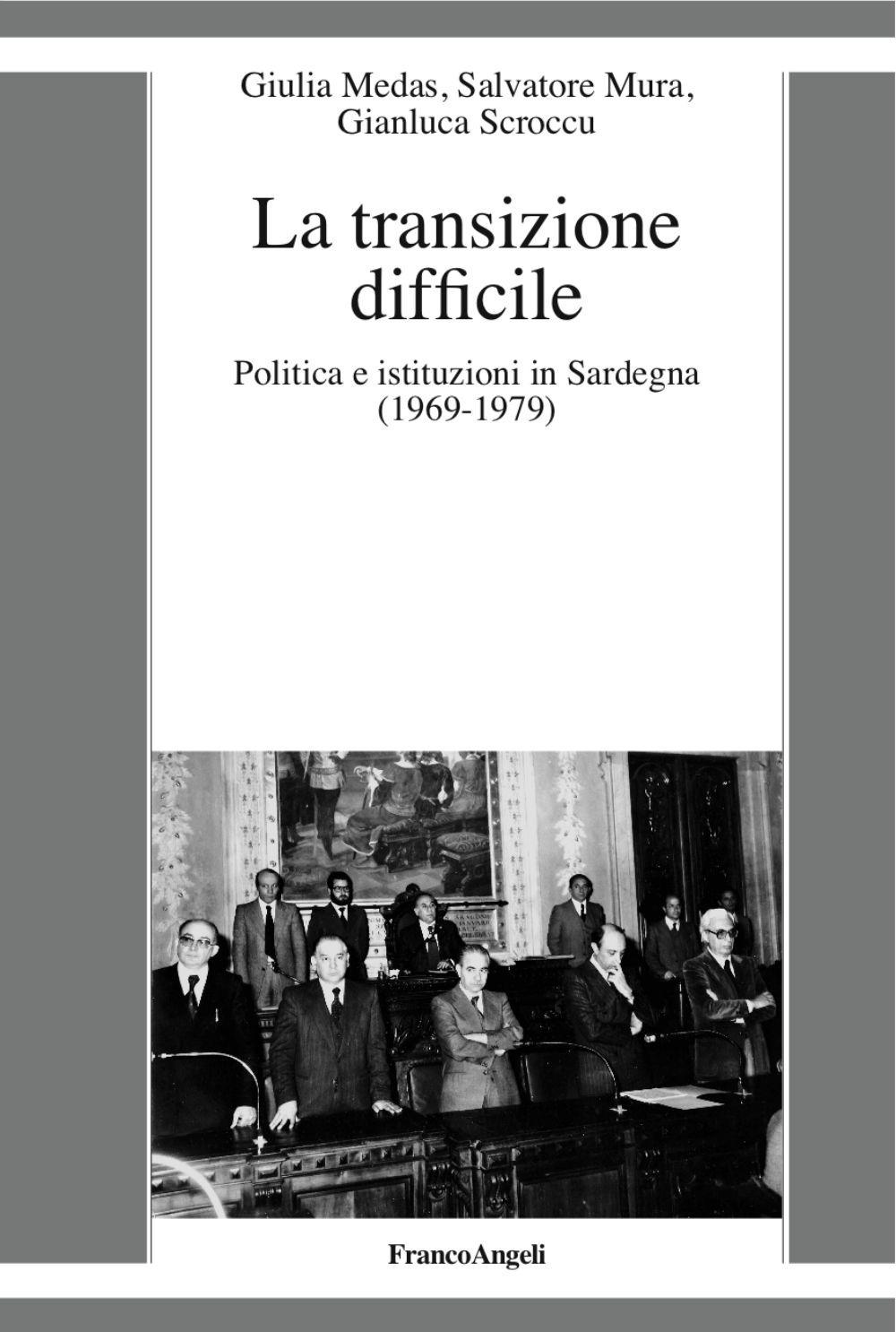 La transizione difficile. Politica e istituzioni in Sardegna (1969-1979)