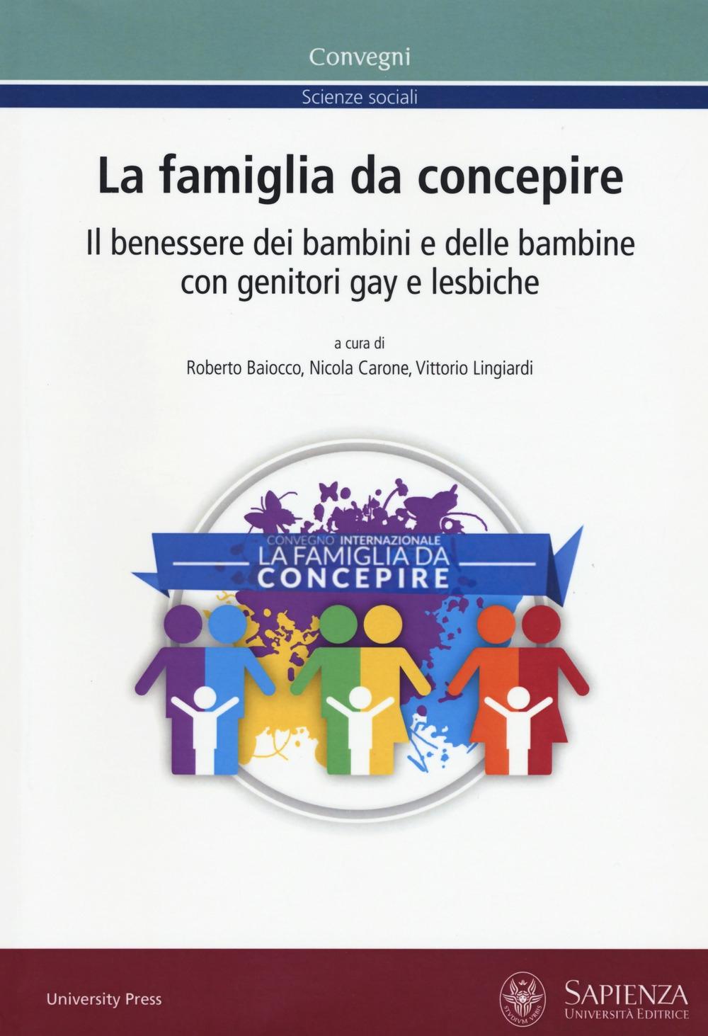 La famiglia da concepire. Il benessere dei bambini e delle bambine con genitori gay e lesbiche. Atti del convegno (Roma, 23-24 giugno 2016)