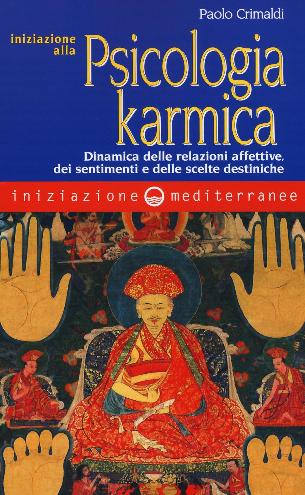 Iniziazione alla psicologia karmica. Dinamica delle relazioni affettive dei sentimenti e delle scelte destiniche