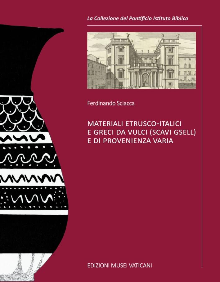 Materiali etrusco-italici e greci da Vulci (scavi Gsell) e di provenienza varia. Ediz. illustrata
