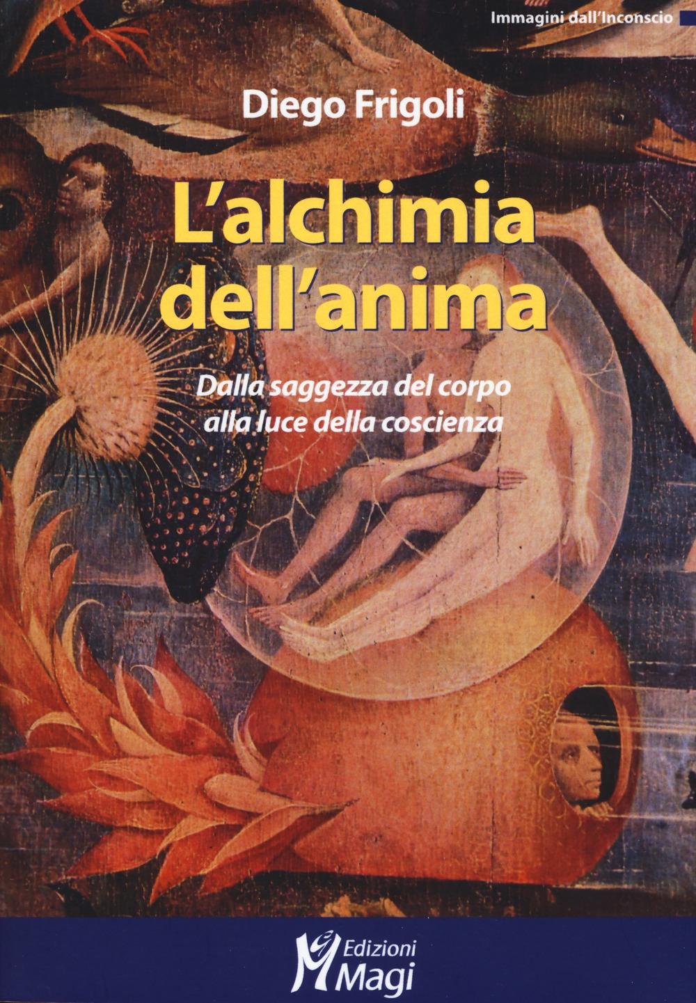 L'alchimia dell'anima. Dalla saggezza del corpo alla luce della coscienza