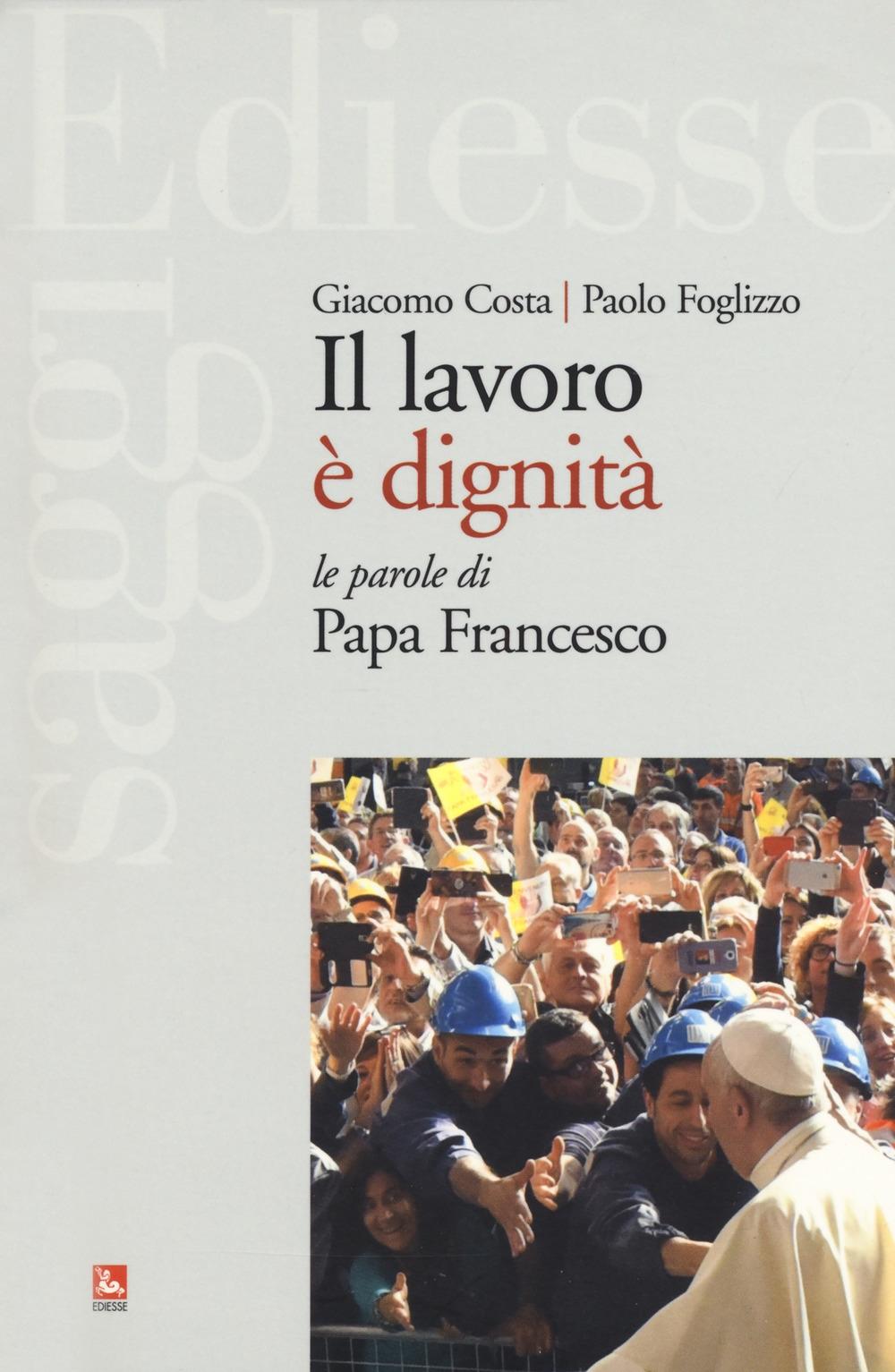 Il lavoro è dignità. Le parole di papa Francesco