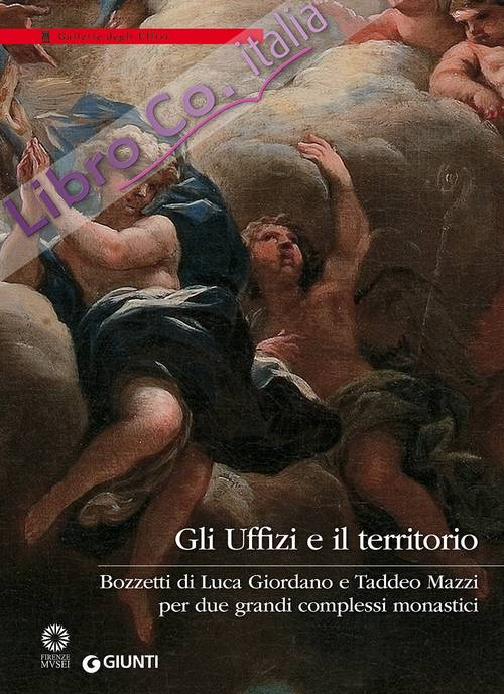 Gli Uffizi e il territorio. Bozzetti di Luca Giordano e Taddeo Mazzi per due grandi complessi monastici
