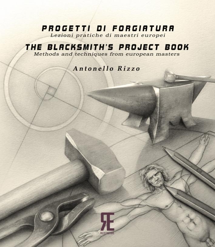 Progetti di forgiatura. Lezioni pratiche di maestri europei. The blacksmith's project book. Methods and techniques from European masters