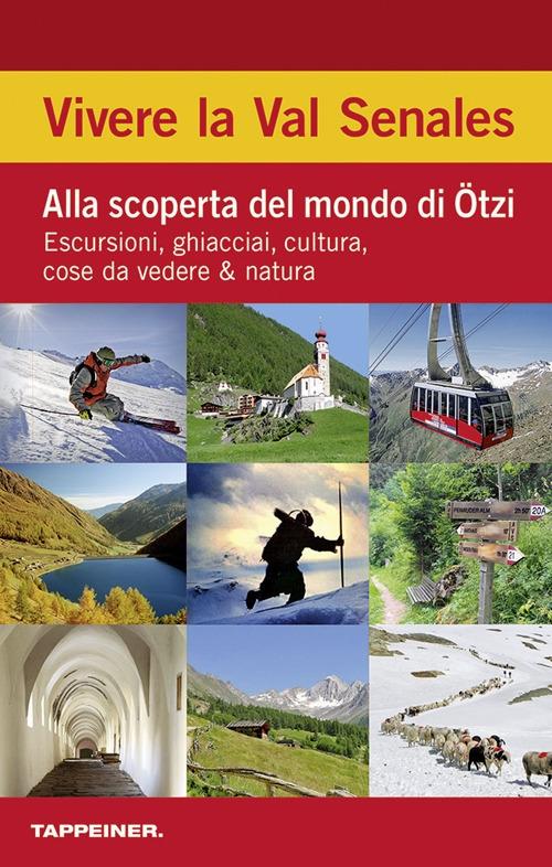 Vivere la Val Senales. Alla scoperta del mondo di Ötzi: Escursioni, ghiacciai, cultura, cose da vedere, azione e divertimento