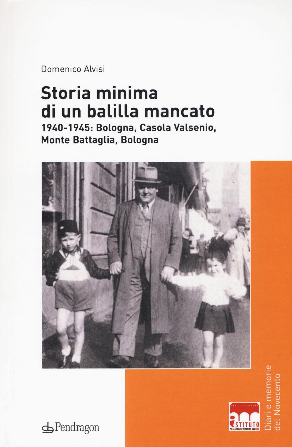 Storia minima di un balilla mancato. 1940-1945: Bologna, Casola Valsenio, Monte Battaglia, Bologna