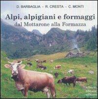 Alpi, alpigiani e formaggi dal Mottarone alla Formazza. Ediz. illustrata