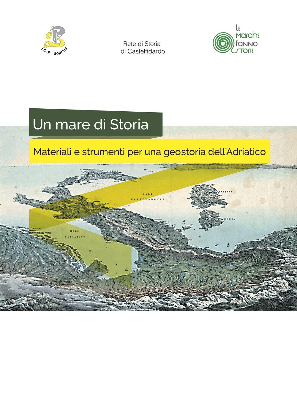 Un mare di storia. Materiali e strumenti per una geostoria dell'Adriatico