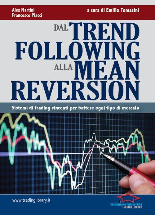 Dal trend following alla mean reversion. Sistemi di trading vincenti per battere ogni tipo di mercato