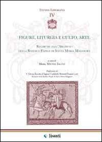 Figure, liturgia e culto, arte. Ricerche dall'archivio della Basilica papale di Santa Maria Maggiore