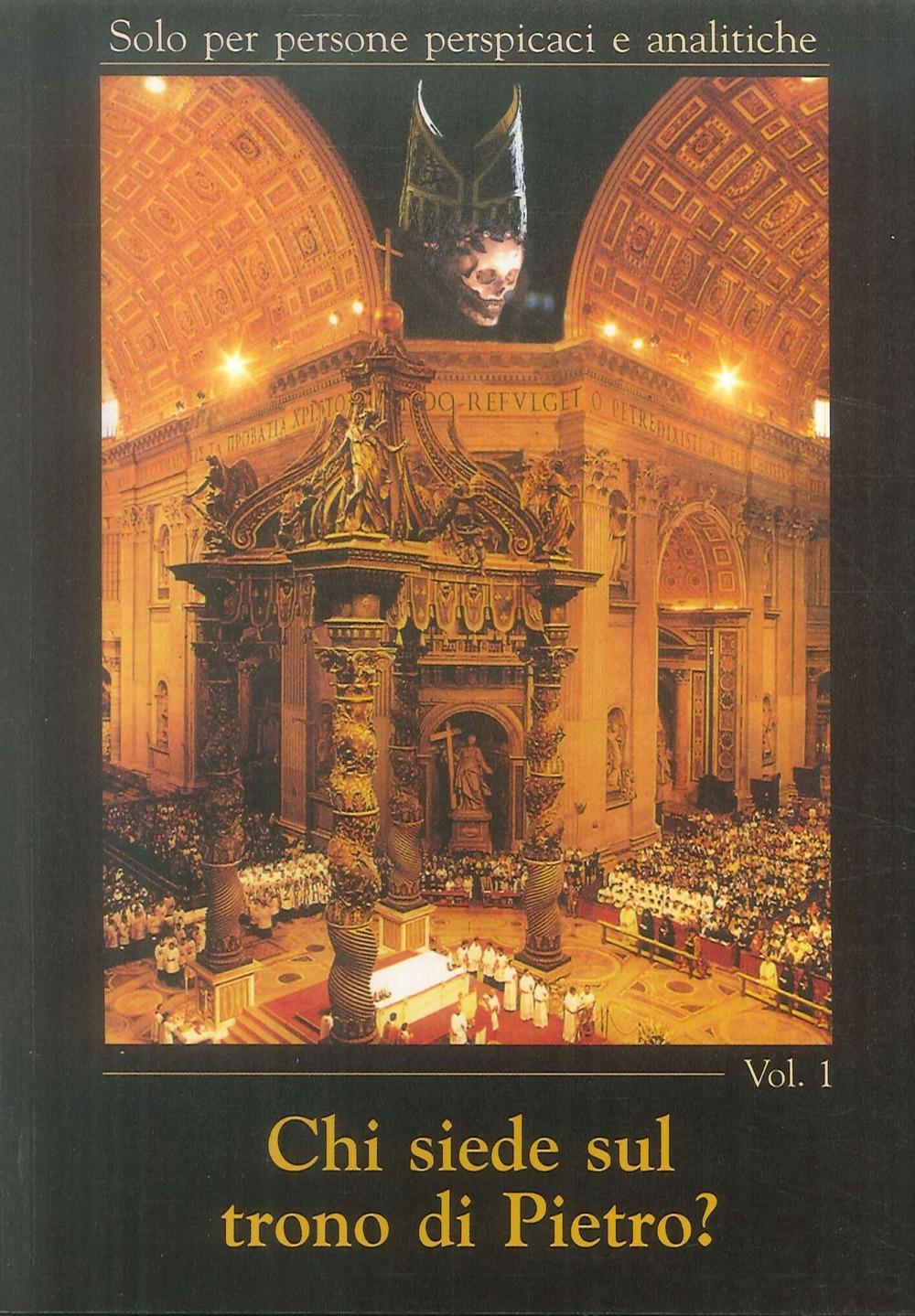 Chi siede sul trono di Pietro?. Vol. 1