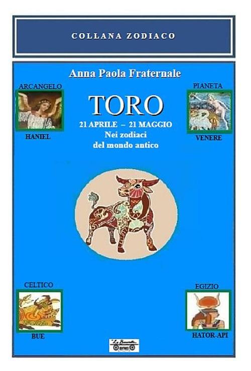 Toro. 21 aprile-21 maggio. Nei zodiaci del mondo antico