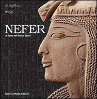 Nefer. La donna nell'Antico Egitto. Catalogo della mostra (Milano, 27 gennaio-9 aprile 2007). Ediz. illustrata