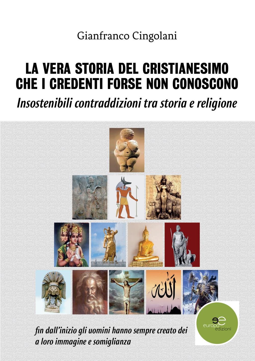 La vera storia del cristianesimo che i credenti forse non conoscono. Insostenibili contraddizioni tra storia e religione