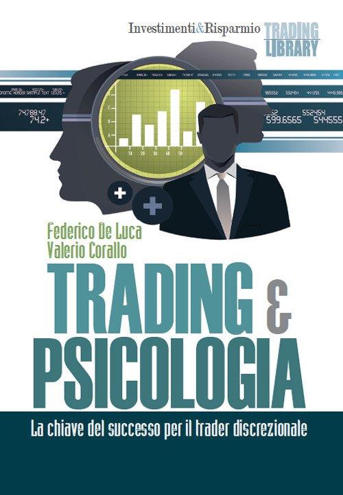 Trading & psicologia. La chiave del successo per il trader discrezionale