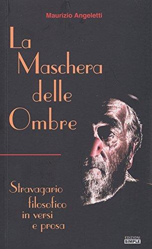 La maschera delle ombre. Stravagario filosofico in versi e prosa