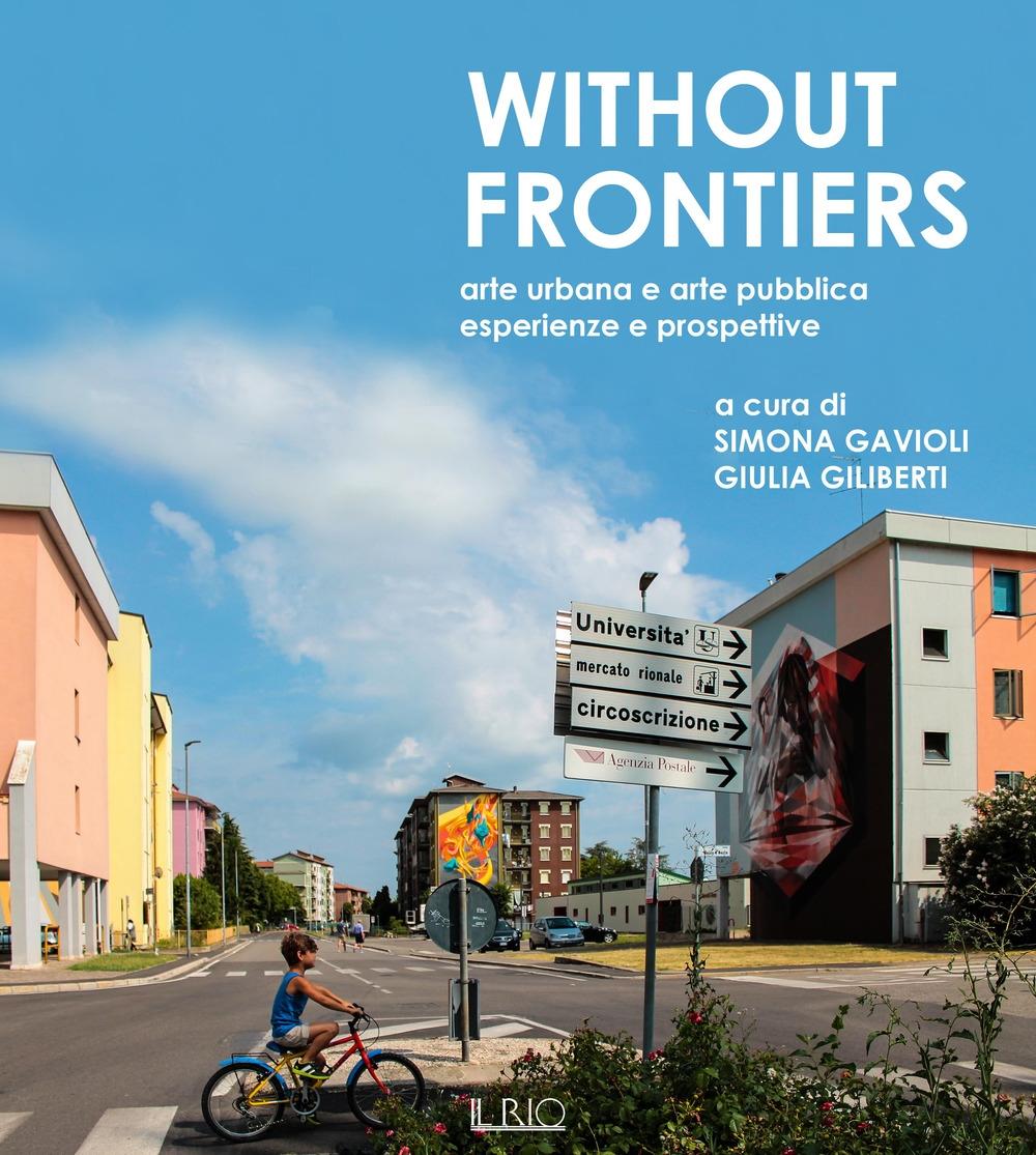 Without frontiers. Arte urbana e arte pubblica, esperienze e prospettive