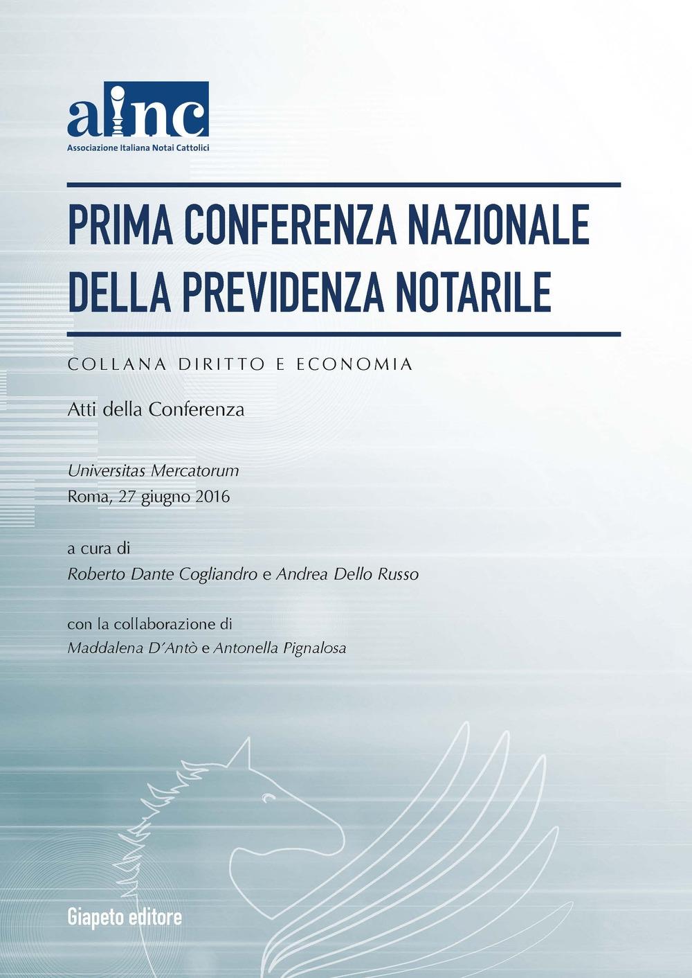 Prima conferenza nazionale della previdenza notarile. Atti della Conferenza (Roma, 27 giugno 2016)