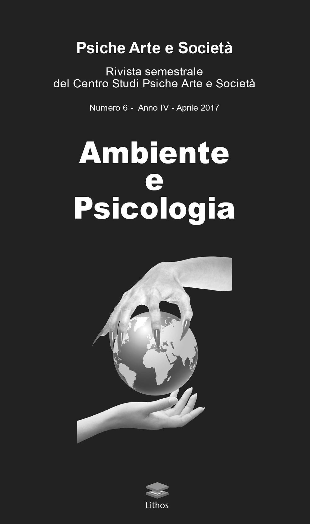 Psiche arte e società. Rivista del Centro Studi Psiche Arte e Società (2017). Vol. 6: Ambiente e psicologia