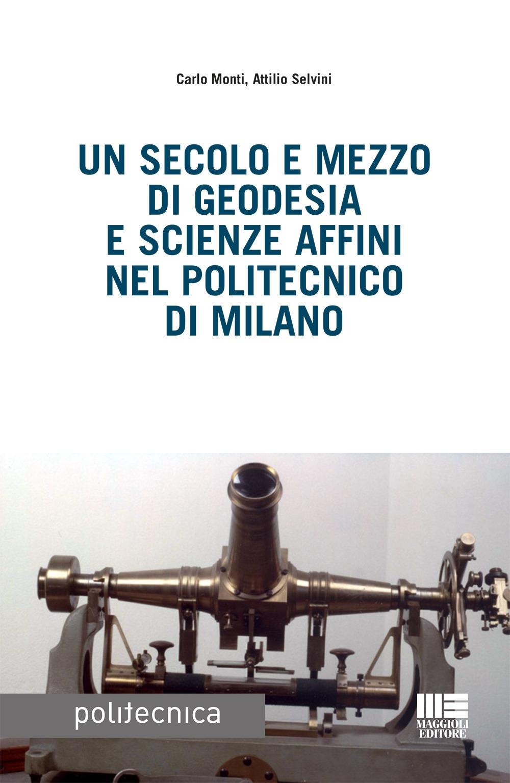 Un secolo e mezzo di geodesia e scienze affini nel Politecnico di Milano