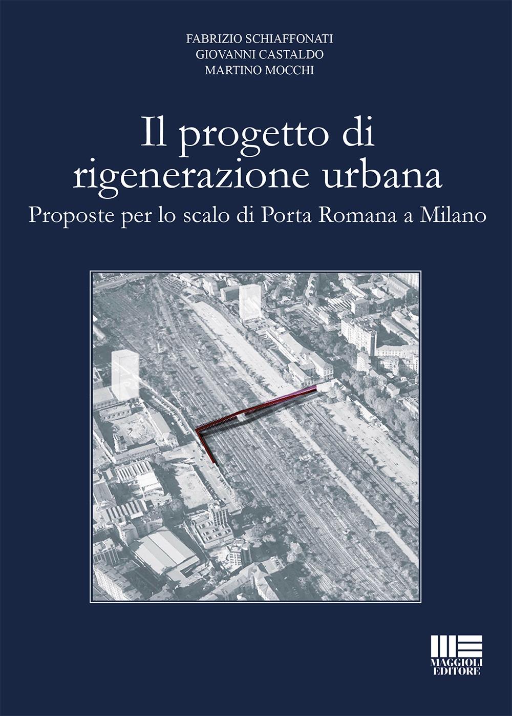 Il progetto di rigenerazione urbana. Proposte per lo scalo di Porta Romana a Milano