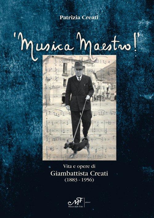 Musica maestro! Vita e opere di Giambattista Creati (1883-1956)