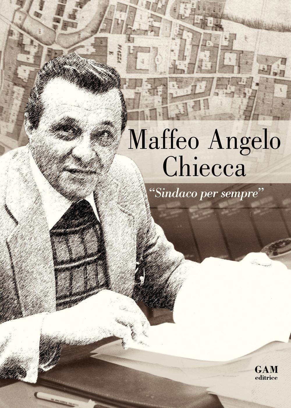 Maffeo Angelo Chiecca. «Sindaco per sempre»