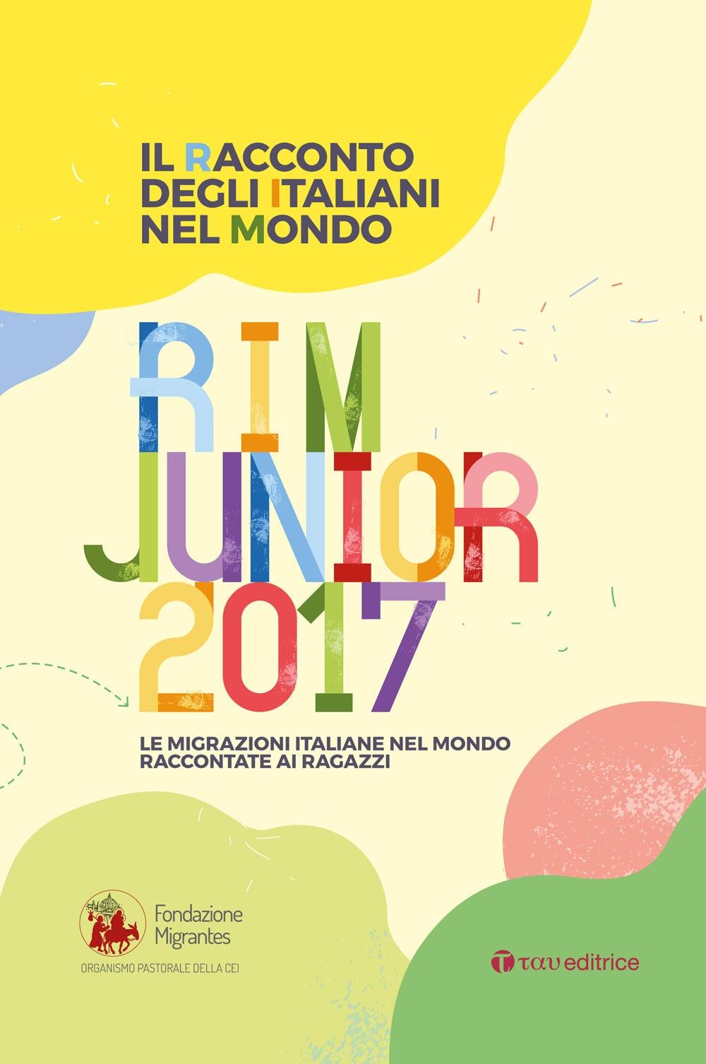 Il racconto degli italiani nel mondo. RIM Junior 2017. Le migrazioni italiane nel mondo raccontate ai ragazzi