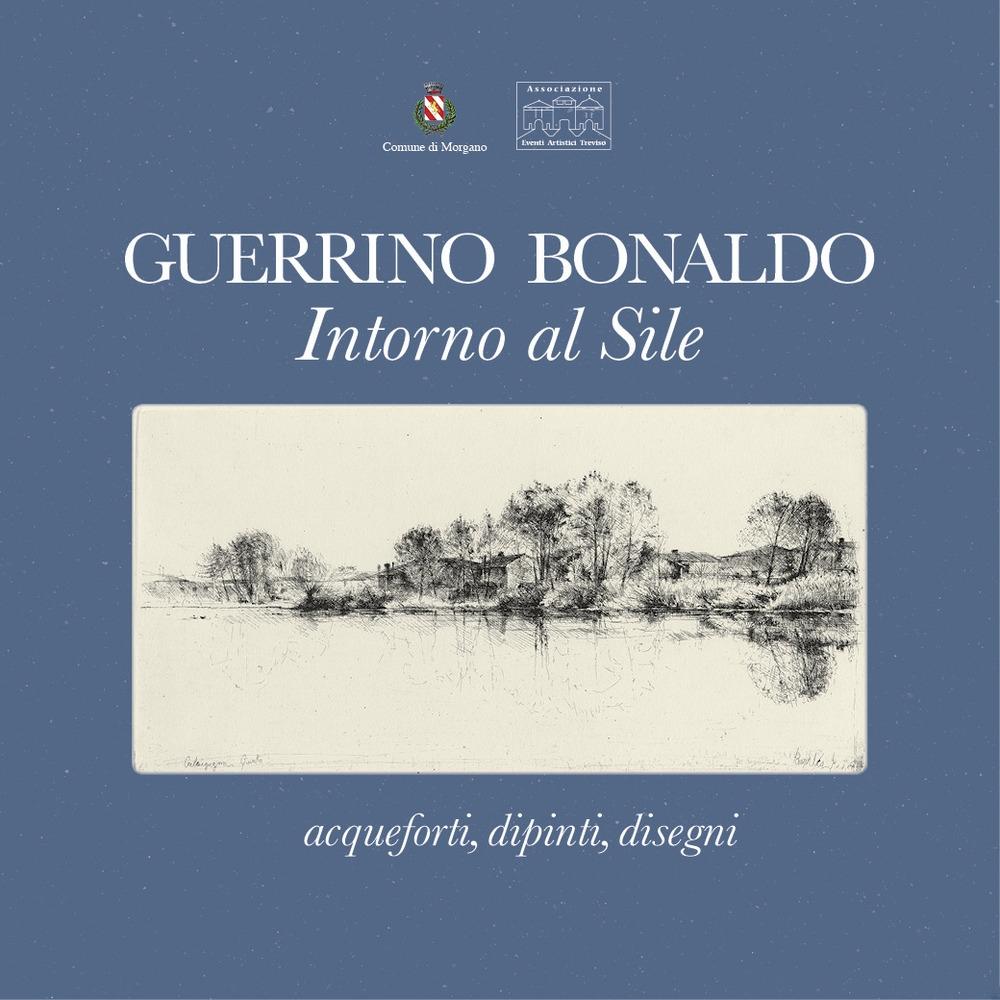 Guerrino Bonaldo, intorno al Sile. Acqueforti, dipinti, disegni