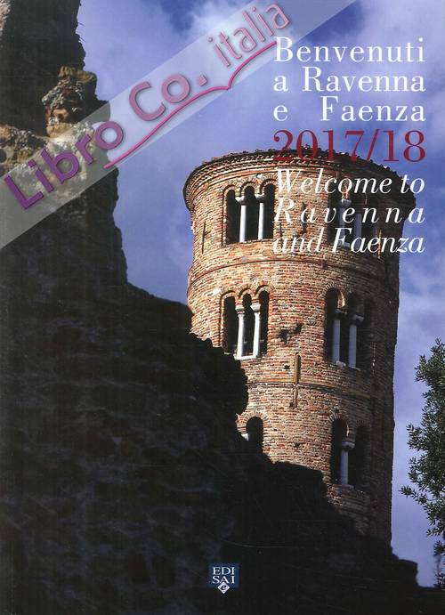 Benvenuti a Ravenna e Faenza 2017-2018. Welcome To Ravenna and Faenza.