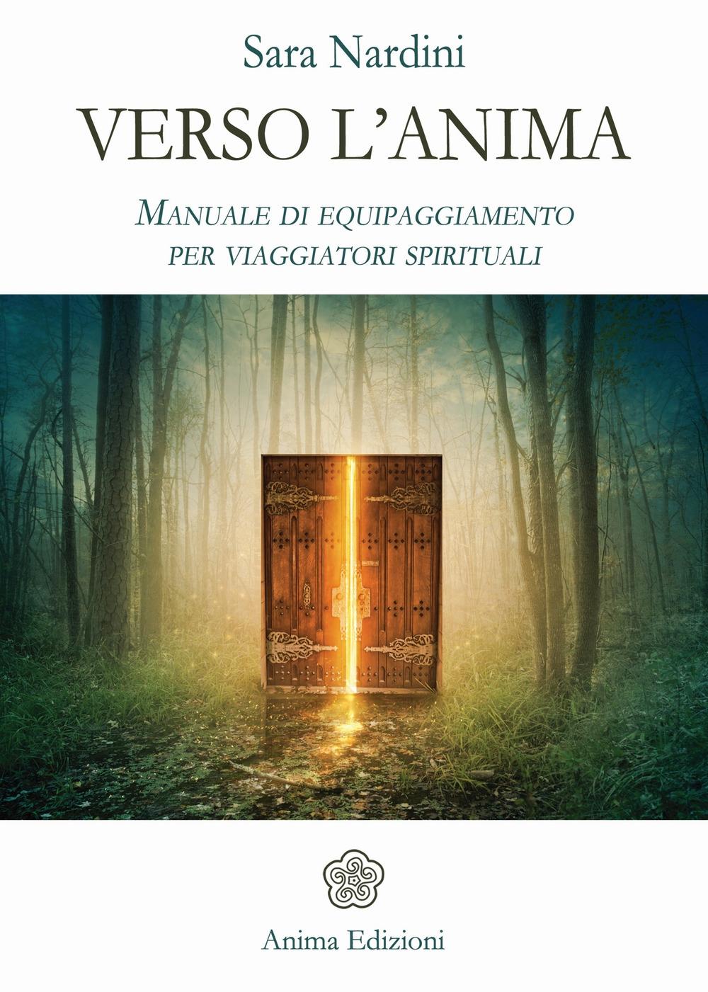 Verso l'anima. Manuale di equipaggiamento per viaggiatori spirituali