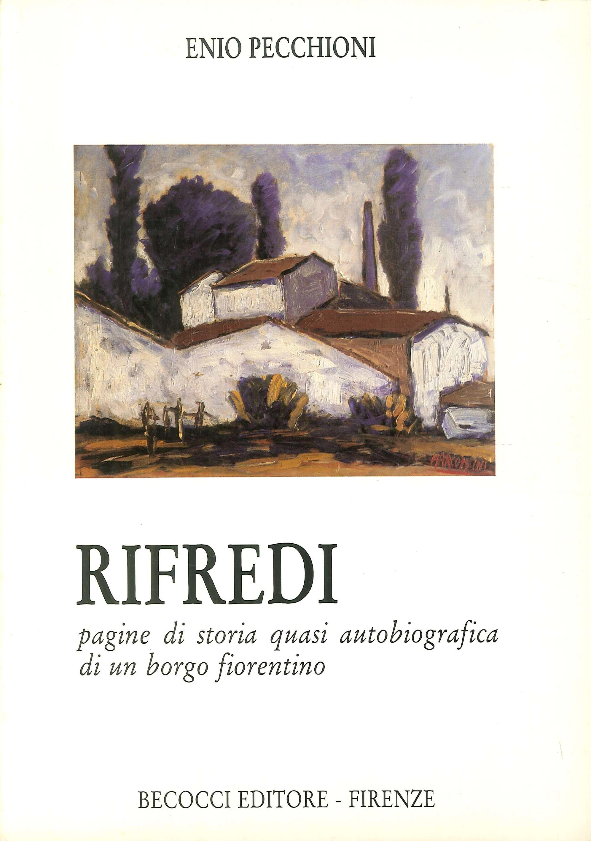 Rifredi. Pagine di Storia Quasi Autobiografica di un Borgo Fiorentino.
