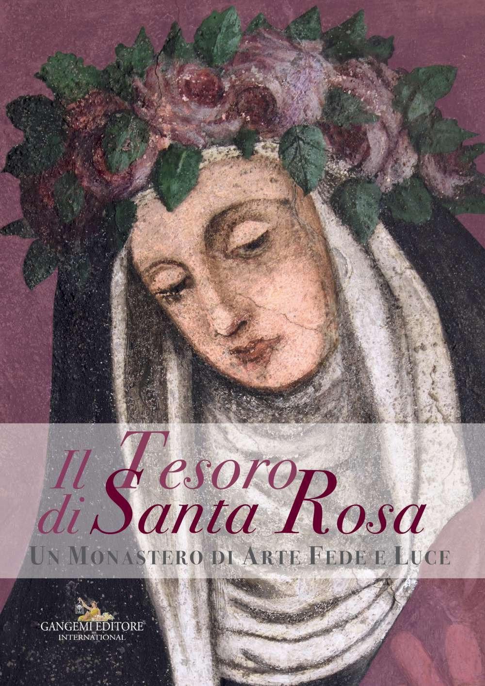 Il Tesoro di Santa Rosa. Un Monastero di Arte Fede e Luce.