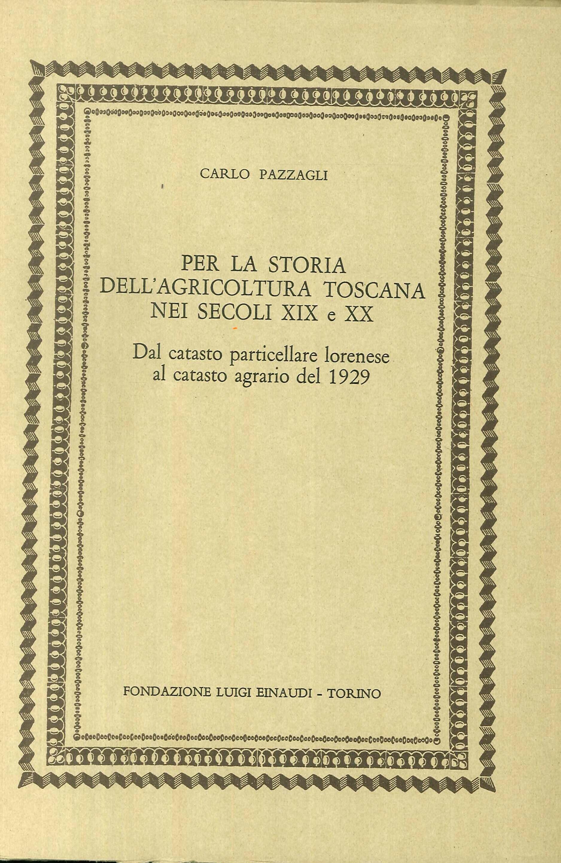 Per la Storia Dell'Agricoltura Toscana nei Secoli XIX e XX. Dal Catasto Particellare Lorenese al Catasto Agrario del 1929