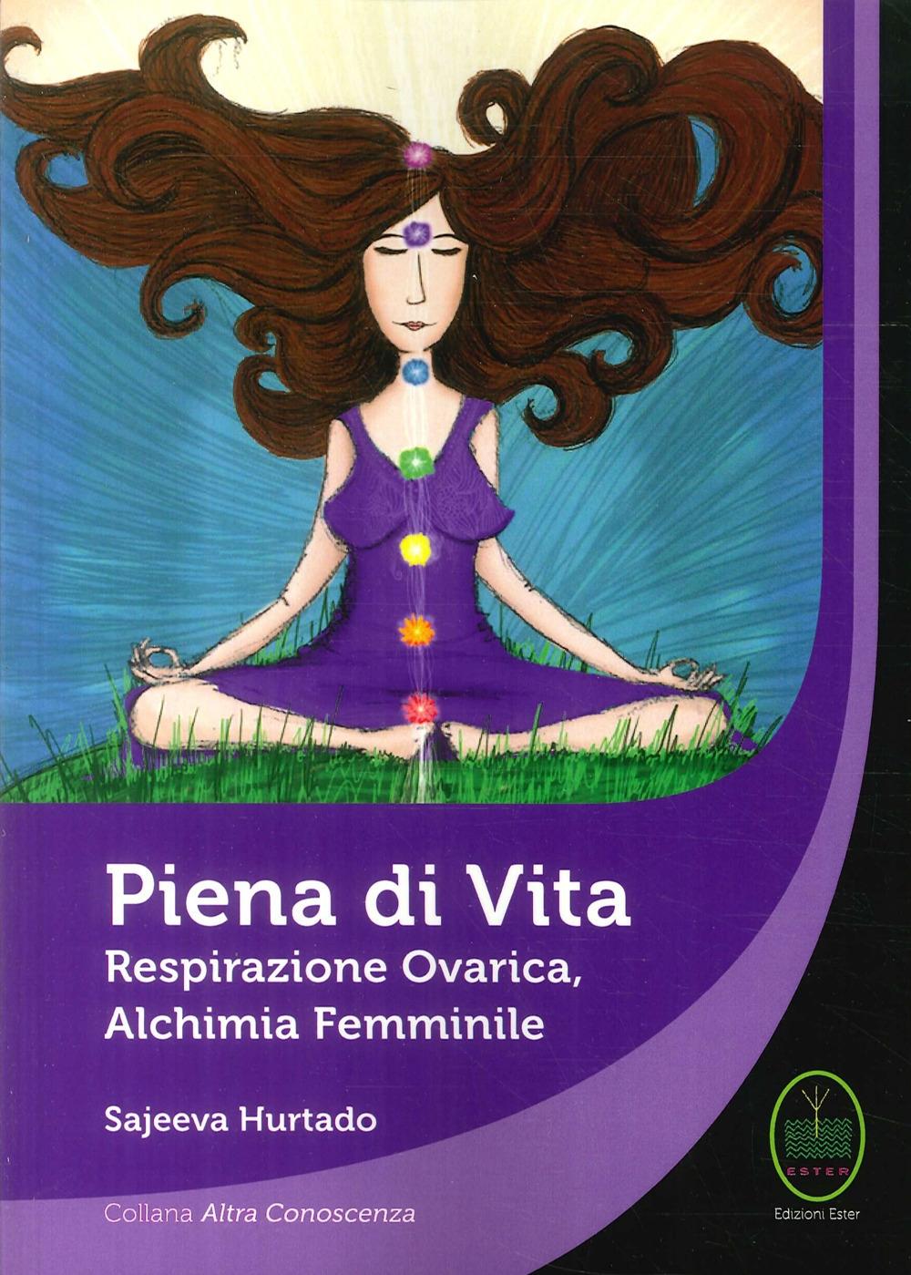 Piena di Vita. Respirazione ovarica, alchimia femminile.