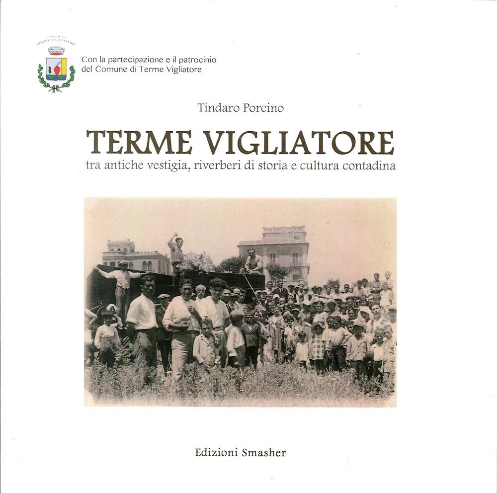 Terme Vigliatore. Tra Antiche Vestigia, Riverberi di Storia e Cultura Contadina.