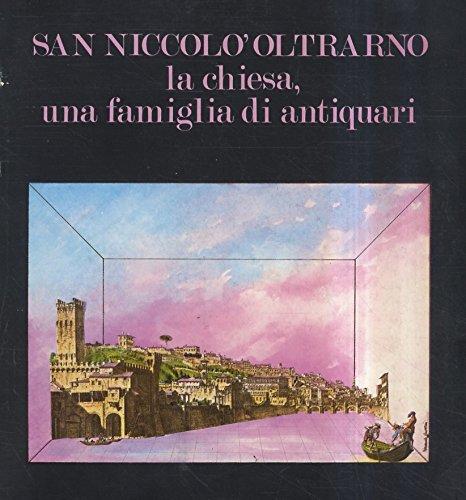 San Niccolò Oltrarno: la chiesa, una famiglia di antiquari. 1.