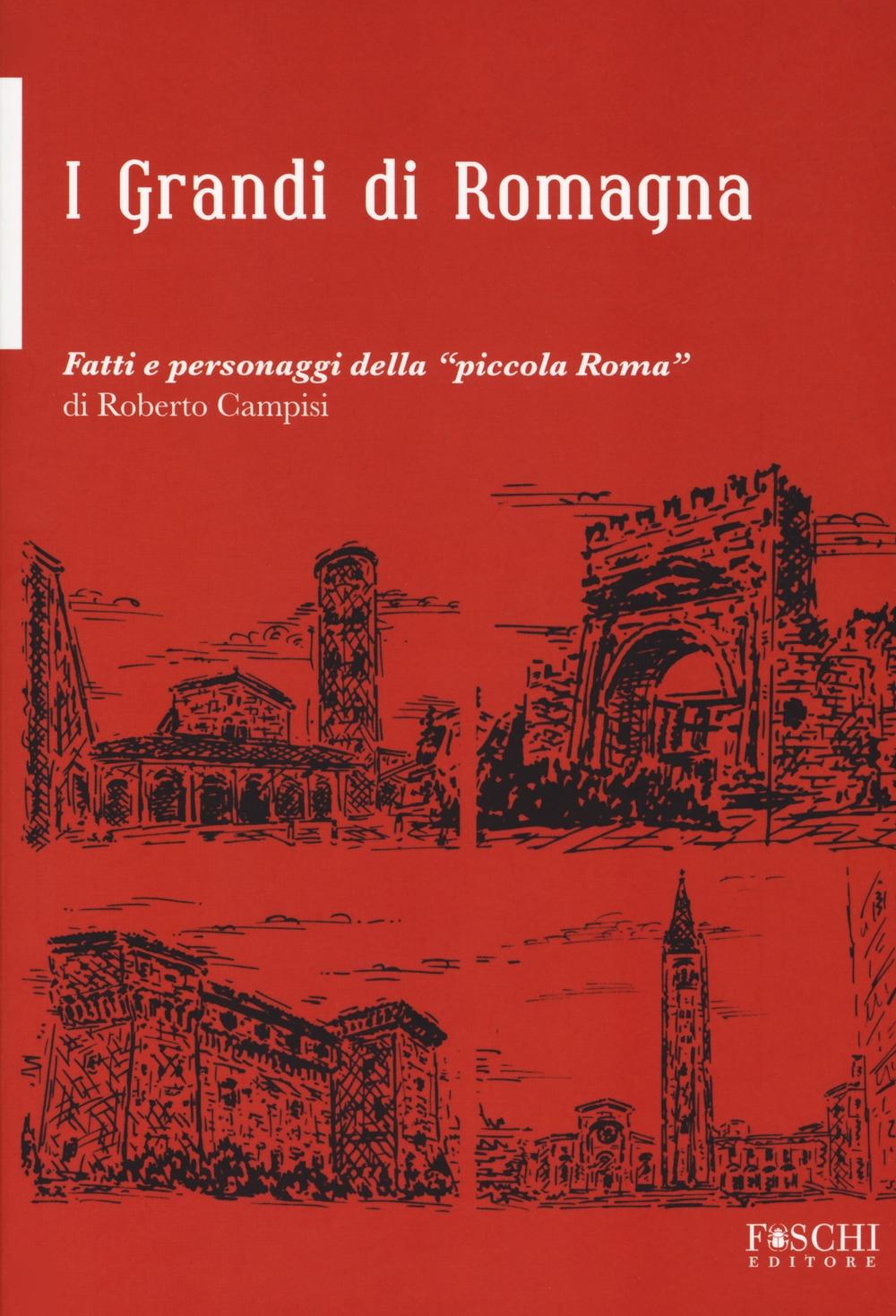 i grandi della Romagna. fatti e personaggi della