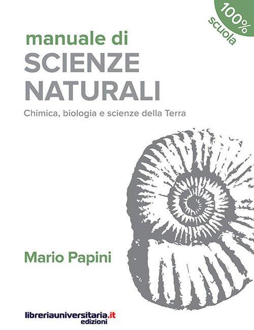 Manuale di scienze naturali. Chimica, biologia, scienze della Terra