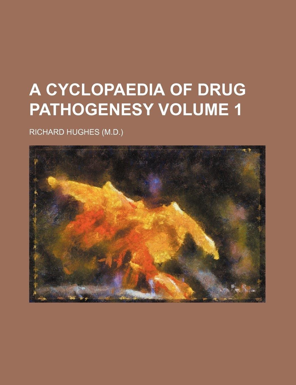 A Cyclopaedia of Drug Pathogenesy Volume 1