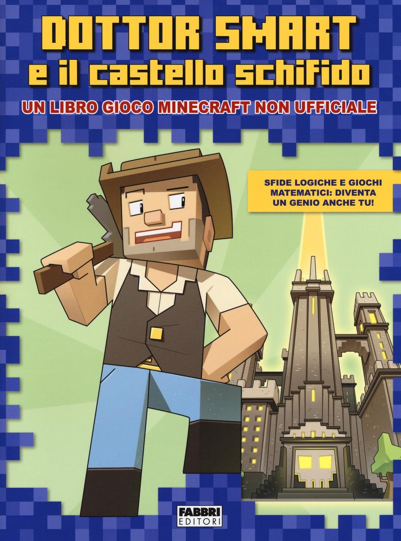 Dottor Smart e il castello schifido. Un libro gioco Minecraft non ufficiale. Ediz. a colori